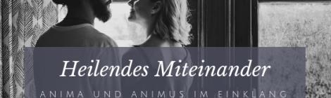 Heilendes Miteinander – Anima und Animus im Einklang ihrer Seele