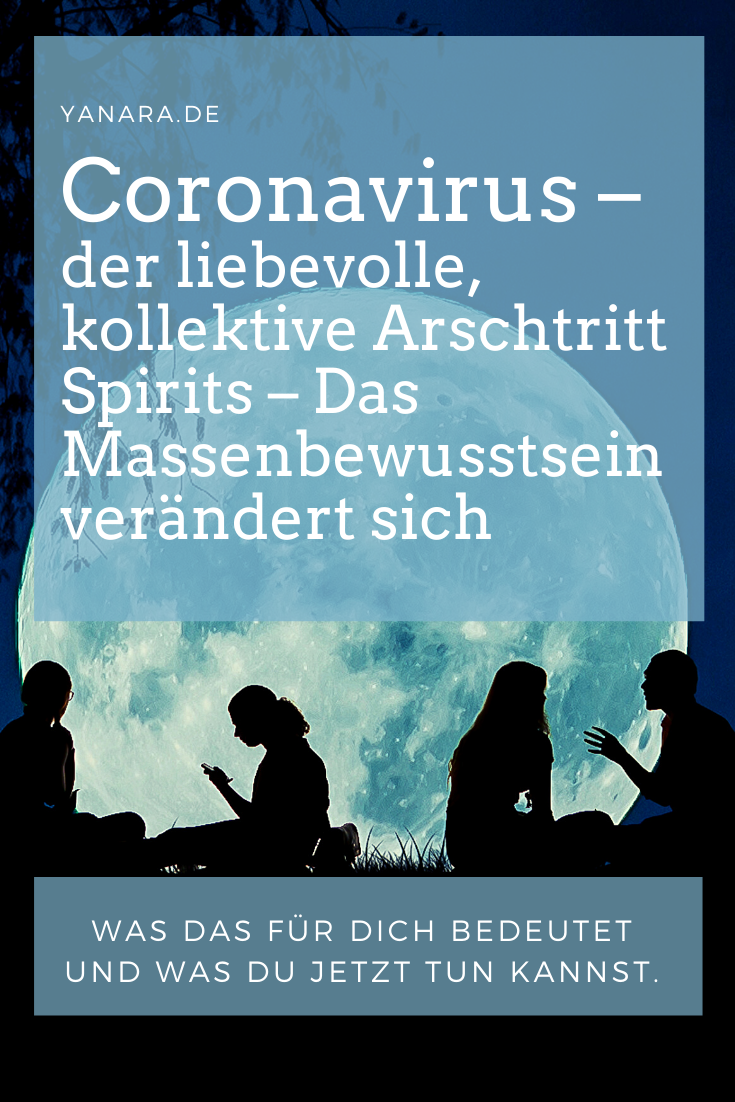 Coronavirus – Der liebevolle, kollektive Arschtritt Spirits, eine notwendige Kurskorrektur, schleudert uns mit Wucht aus unserer alten Umlaufbahn. Was jetzt wichtig ist, um dich neu zu positionieren und den Platz einzunehmen, der deinem wahren Wesen entspricht, findest du in diesem Artikel. #coronavirus #botschaftdergeistigenwelt #yanarahein